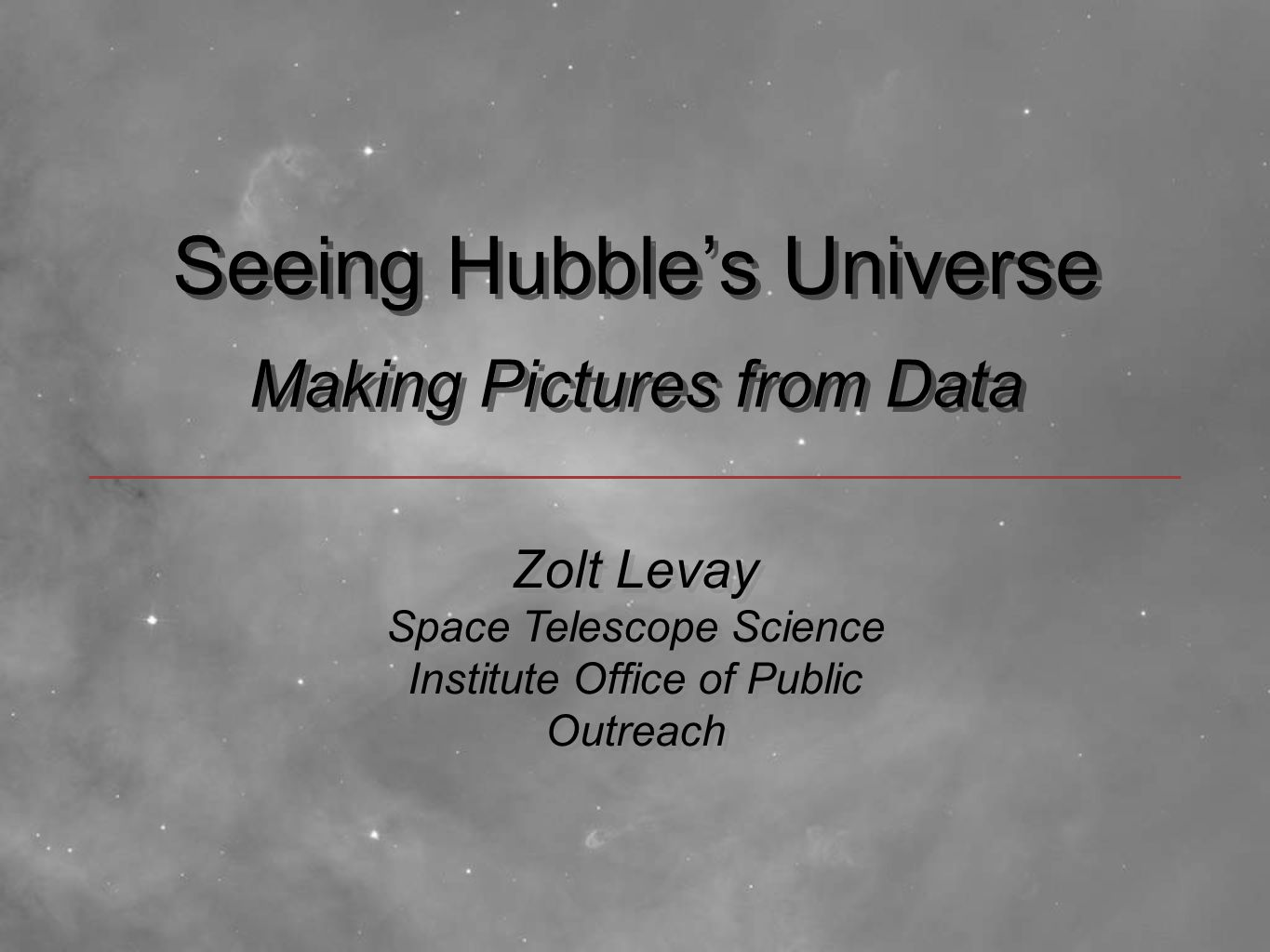 Seeing Hubble's Universe Making Pictures from Data Zolt Levay Space Telescope Science Institute Office of Public Outreach Zolt Levay Space Telescope S