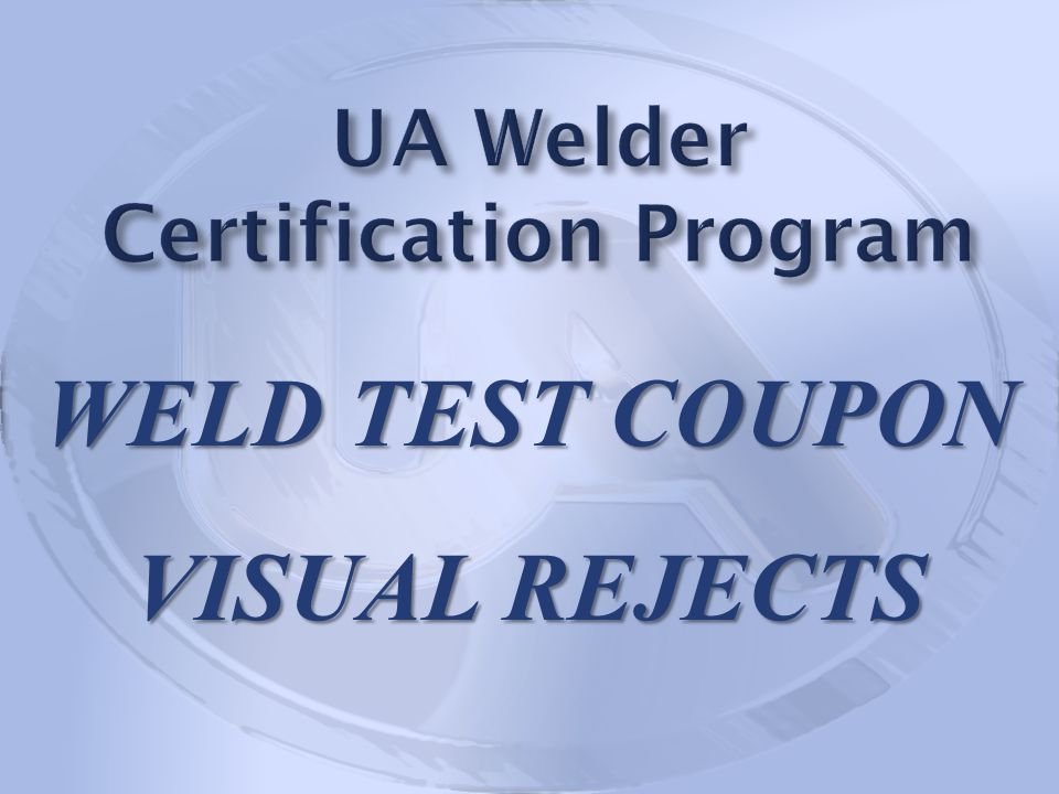 WELD TEST COUPON VISUAL REJECTS