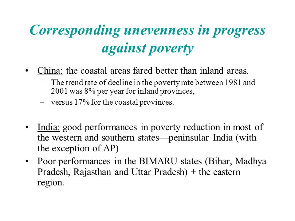 Corresponding unevenness in progress against poverty China: the coastal areas fared better than inland areas. –The trend rate of decline in the povert