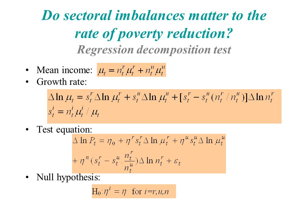 Mean income: Growth rate: Test equation: Null hypothesis: Do sectoral imbalances matter to the rate of poverty reduction? Regression decomposition tes
