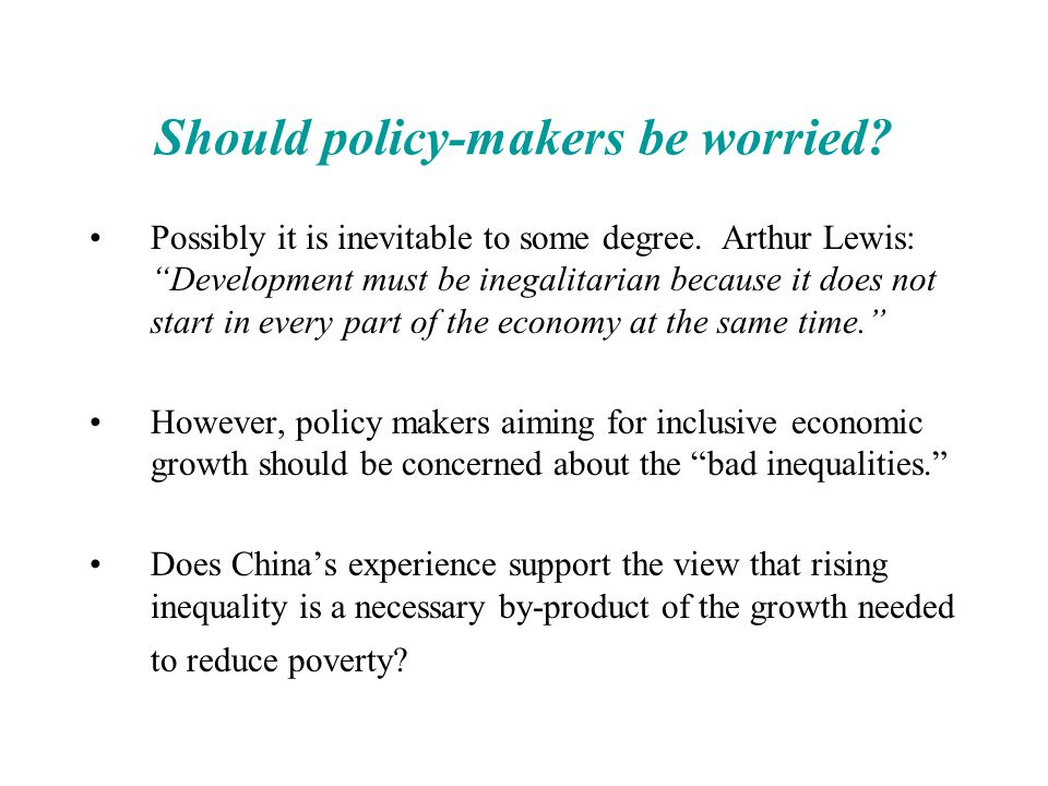 "Should policy-makers be worried? Possibly it is inevitable to some degree. Arthur Lewis: ""Development must be inegalitarian because it does not start"