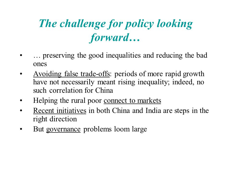 The challenge for policy looking forward… … preserving the good inequalities and reducing the bad ones Avoiding false trade-offs: periods of more rapi