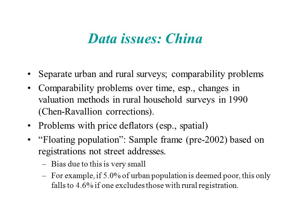 Data issues: China Separate urban and rural surveys; comparability problems Comparability problems over time, esp., changes in valuation methods in ru