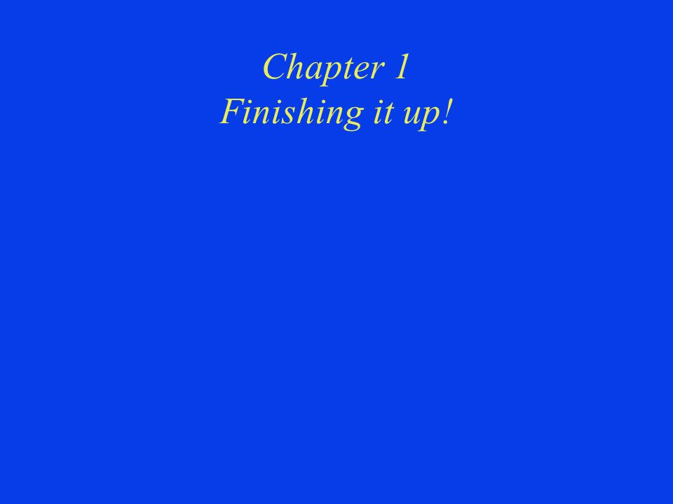 Chapter 1 Finishing it up!