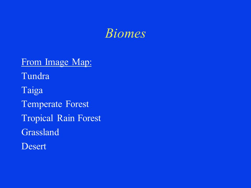 Biomes From Image Map: Tundra Taiga Temperate Forest Tropical Rain Forest Grassland Desert