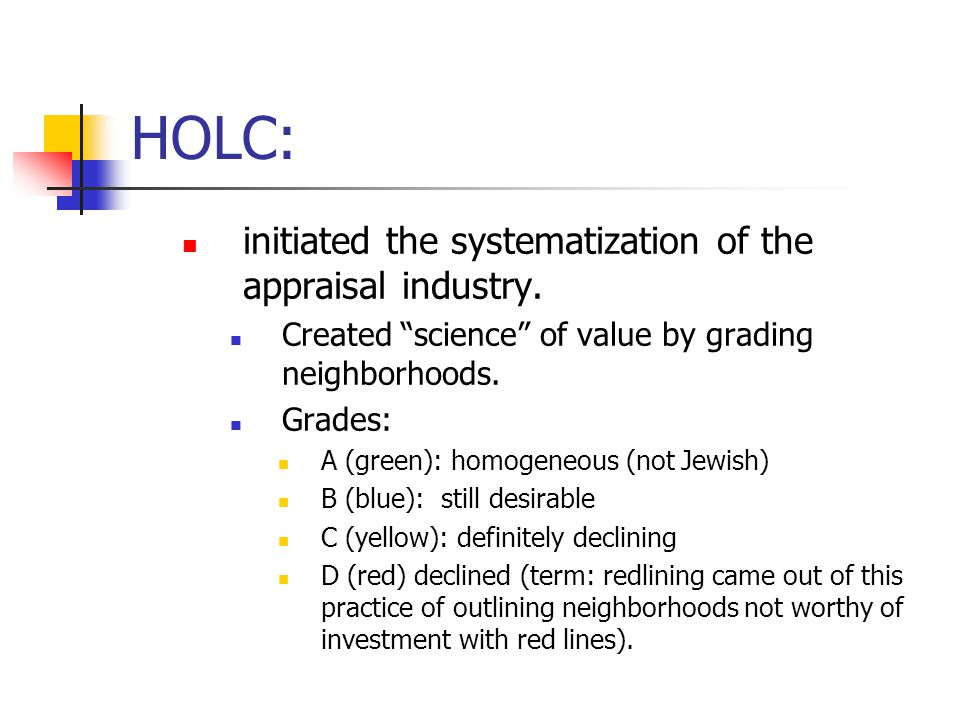 HOLC: initiated the systematization of the appraisal industry.