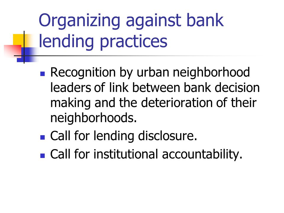 Organizing against bank lending practices Recognition by urban neighborhood leaders of link between bank decision making and the deterioration of their neighborhoods.