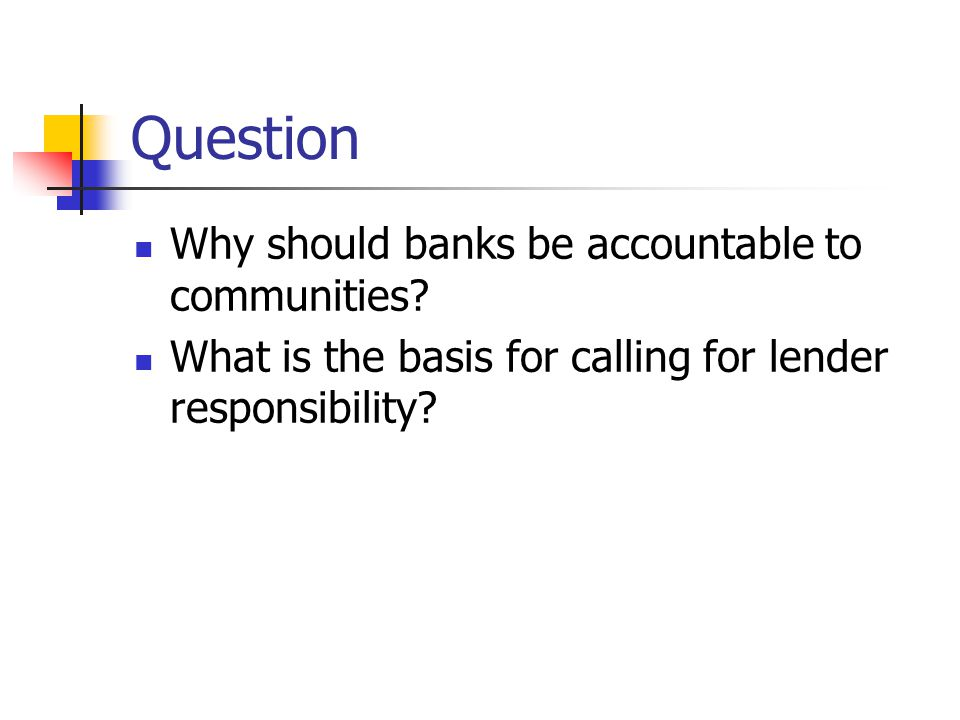 Question Why should banks be accountable to communities.