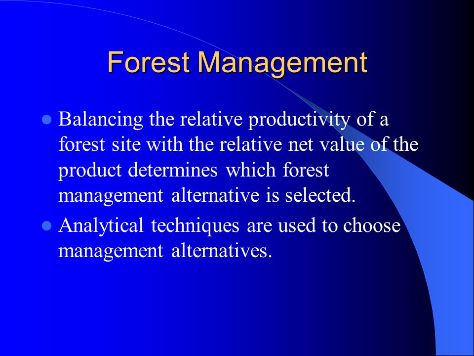 Forest Management Timber management decisions must consider impacts on other products desired from the forest.