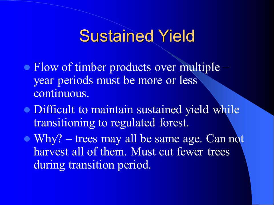 Sustained Yield The larger the land area the easier a sustained yield can be managed.