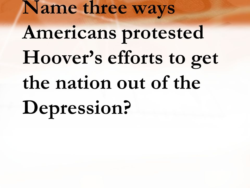 Name three ways Americans protested Hoover's efforts to get the nation out of the Depression?