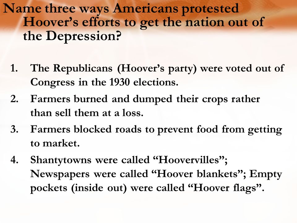 1.The Republicans (Hoover's party) were voted out of Congress in the 1930 elections. 2.Farmers burned and dumped their crops rather than sell them at