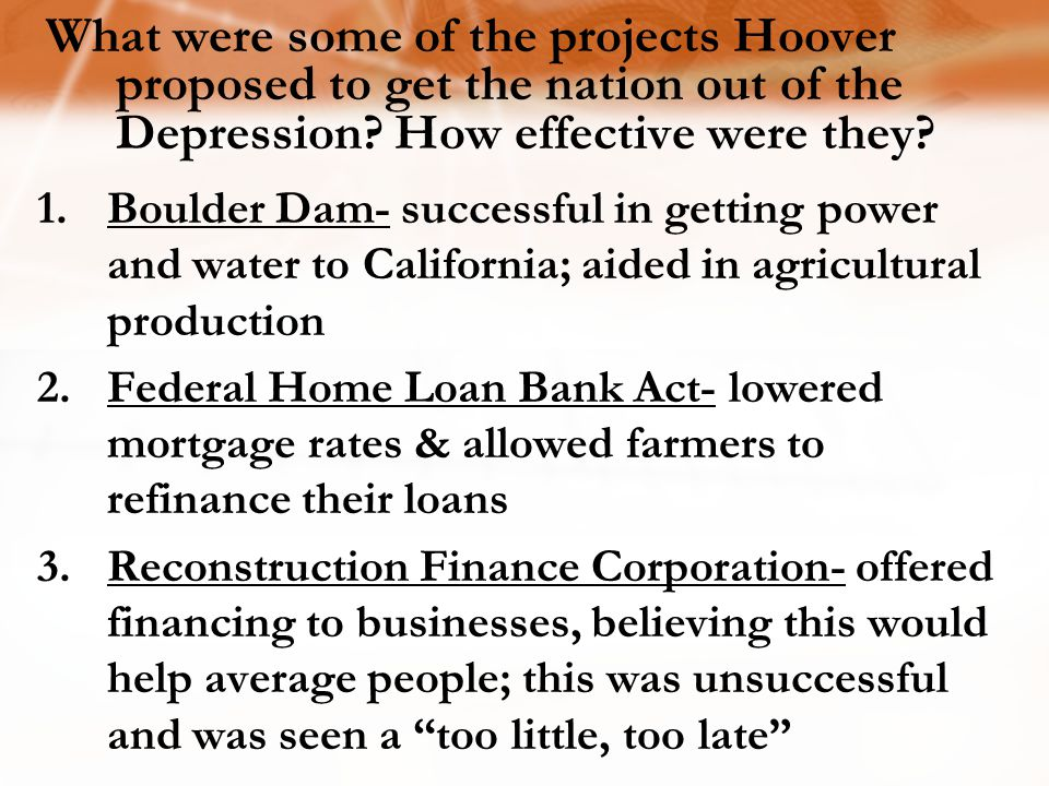 1.Boulder Dam- successful in getting power and water to California; aided in agricultural production 2.Federal Home Loan Bank Act- lowered mortgage ra