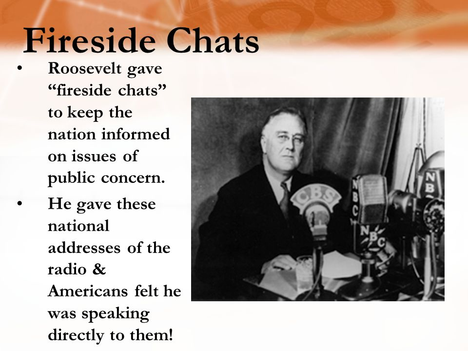 "Roosevelt gave ""fireside chats"" to keep the nation informed on issues of public concern. He gave these national addresses of the radio & Americans fel"