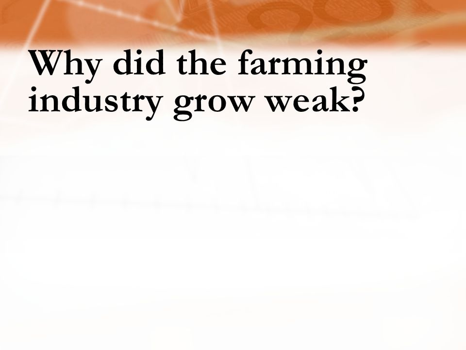Why did the farming industry grow weak?