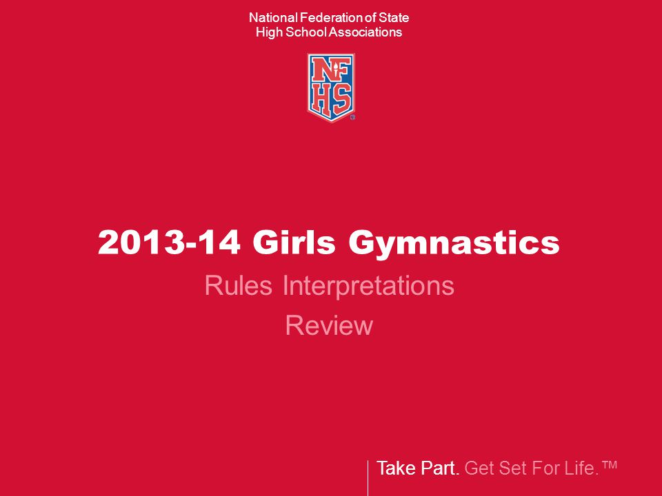 NFHS Girls Gymnastics Rules Book  The 2012-14 Rules Book can be ordered: Online at www.nfhs.com www.nfhs.com By calling 1.800.776.3462