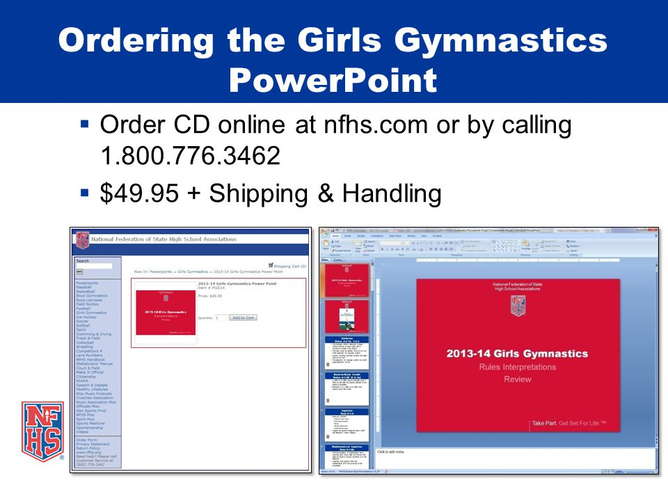  Order CD online at nfhs.com or by calling 1.800.776.3462  $49.95 + Shipping & Handling Ordering the Girls Gymnastics PowerPoint