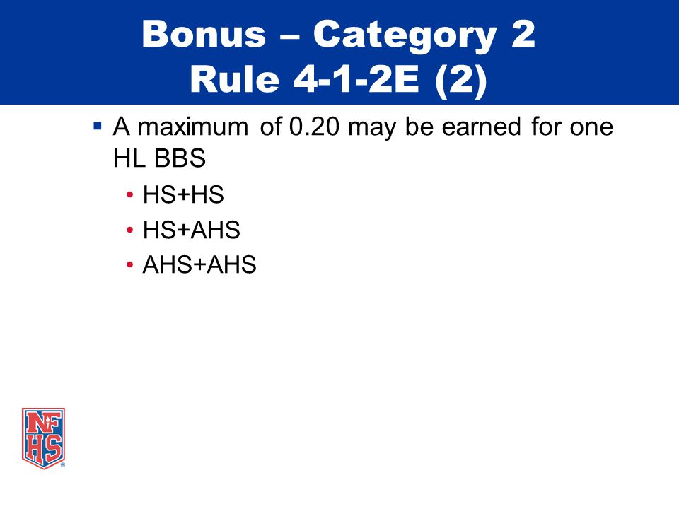 Bonus – Category 2 Rule 4-1-2E (2)  A maximum of 0.20 may be earned for one HL BBS HS+HS HS+AHS AHS+AHS