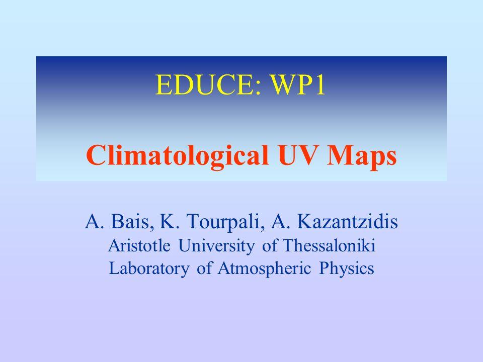 EDUCE: WP1 Climatological UV Maps A. Bais, K. Tourpali, A.