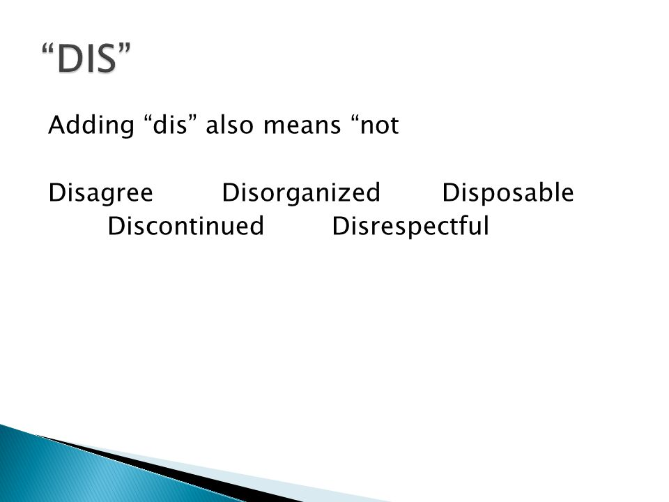 "Adding ""dis"" also means ""not Disagree DisorganizedDisposable Discontinued Disrespectful"
