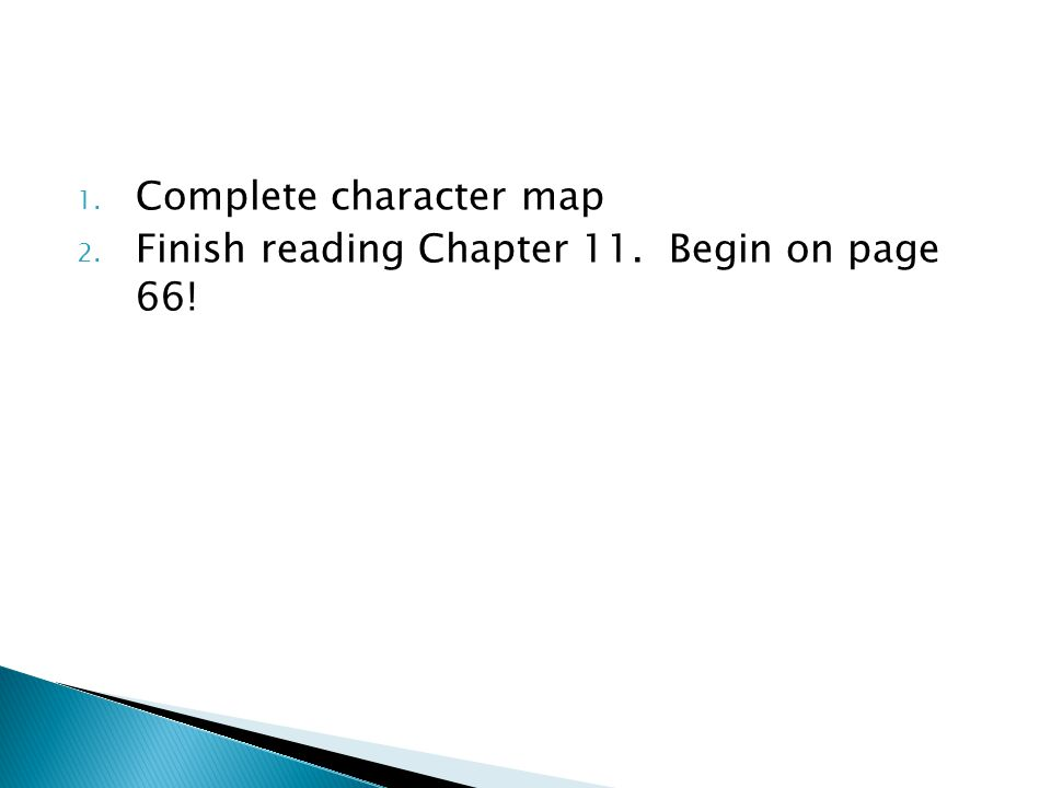 1. Complete character map 2. Finish reading Chapter 11. Begin on page 66!