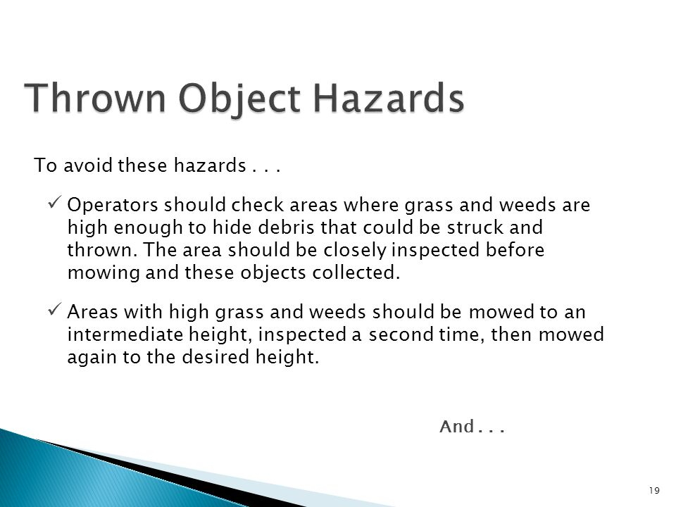 To avoid these hazards... 19 Operators should check areas where grass and weeds are high enough to hide debris that could be struck and thrown. The ar