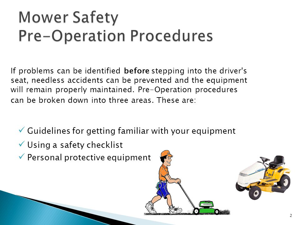 Guidelines for getting familiar with your equipment: 3 Read the operator's manual first Make all necessary adjustments before turning on the machine Observe and question a skilled operator until comfortable with procedures.