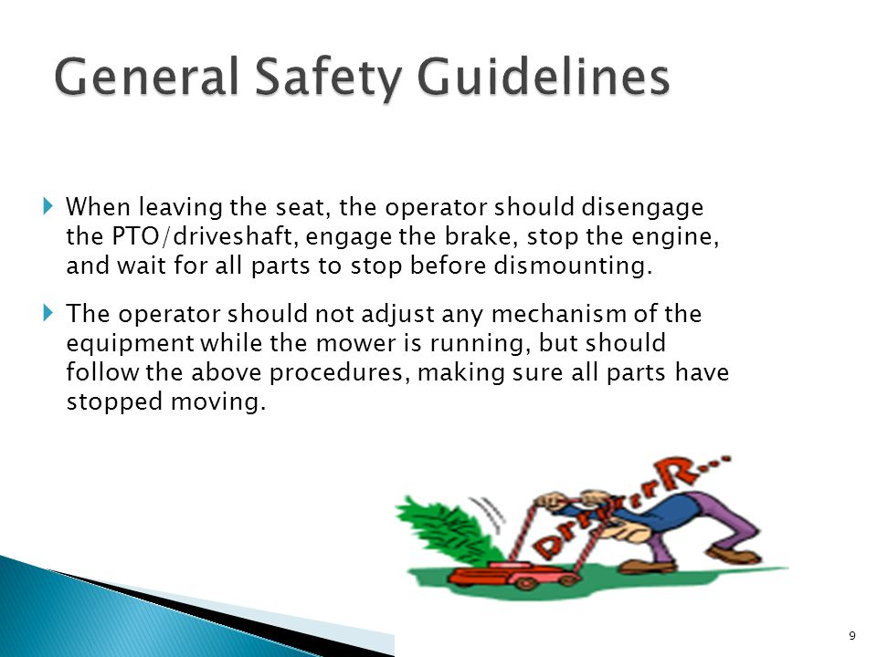  When driving between mowing jobs, crossing a road, path or sidewalk, or when not using the mower, the operator should disengage the PTO to stop the mower blade.