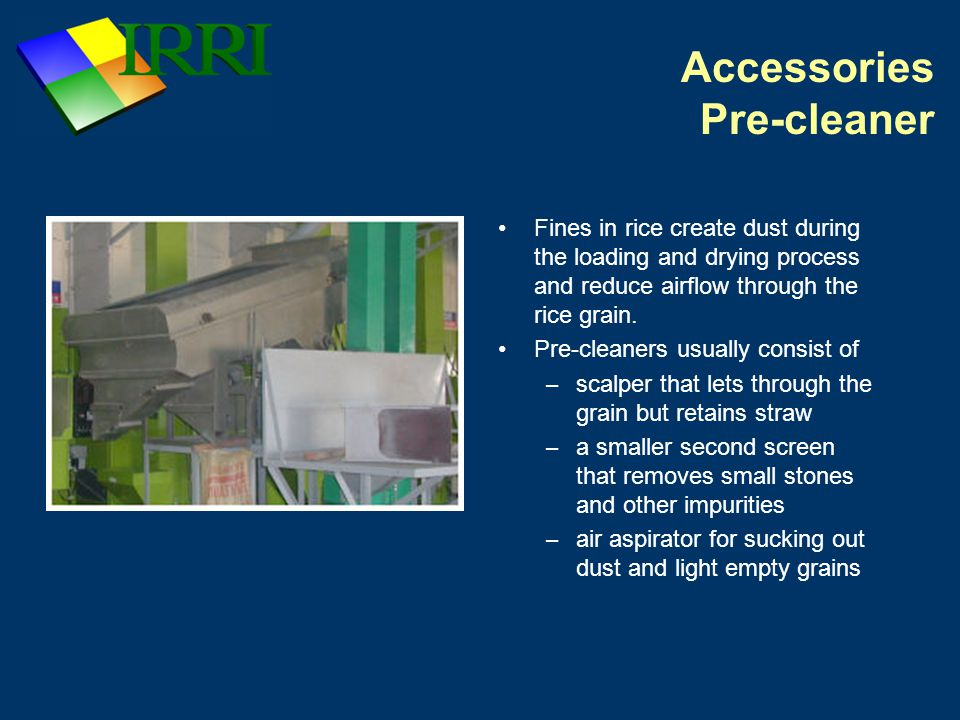Accessories Pre-cleaner Fines in rice create dust during the loading and drying process and reduce airflow through the rice grain.
