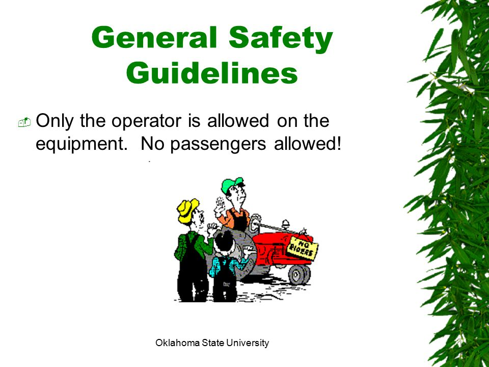 Oklahoma State University General Safety Guidelines OOnly the operator is allowed on the equipment. No passengers allowed!
