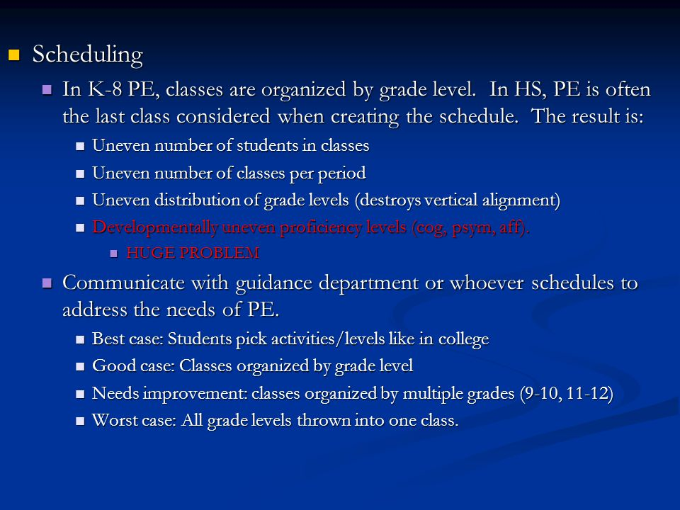 Scheduling Scheduling In K-8 PE, classes are organized by grade level.