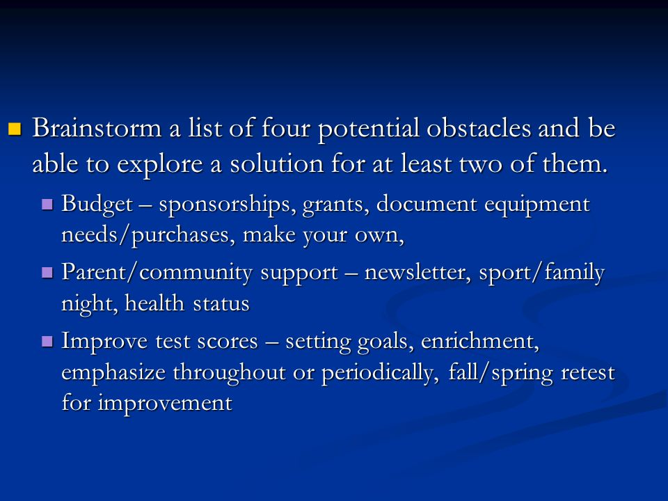 Brainstorm a list of four potential obstacles and be able to explore a solution for at least two of them.