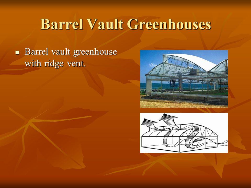 Barrel Vault Greenhouses Barrel vault greenhouse with ridge vent. Barrel vault greenhouse with ridge vent.