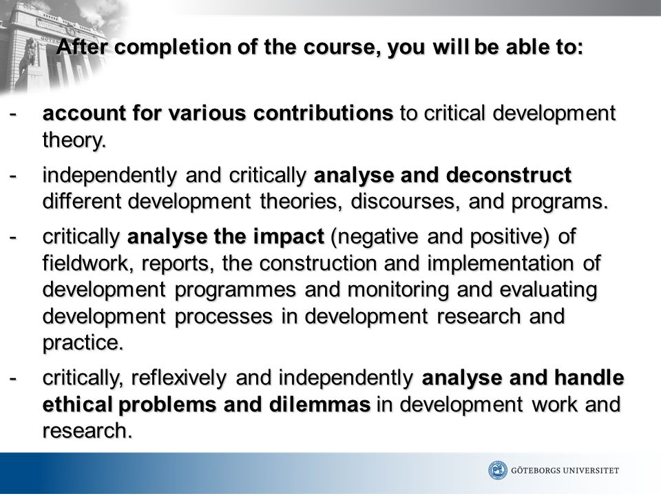 After completion of the course, you will be able to: -account for various contributions to critical development theory.