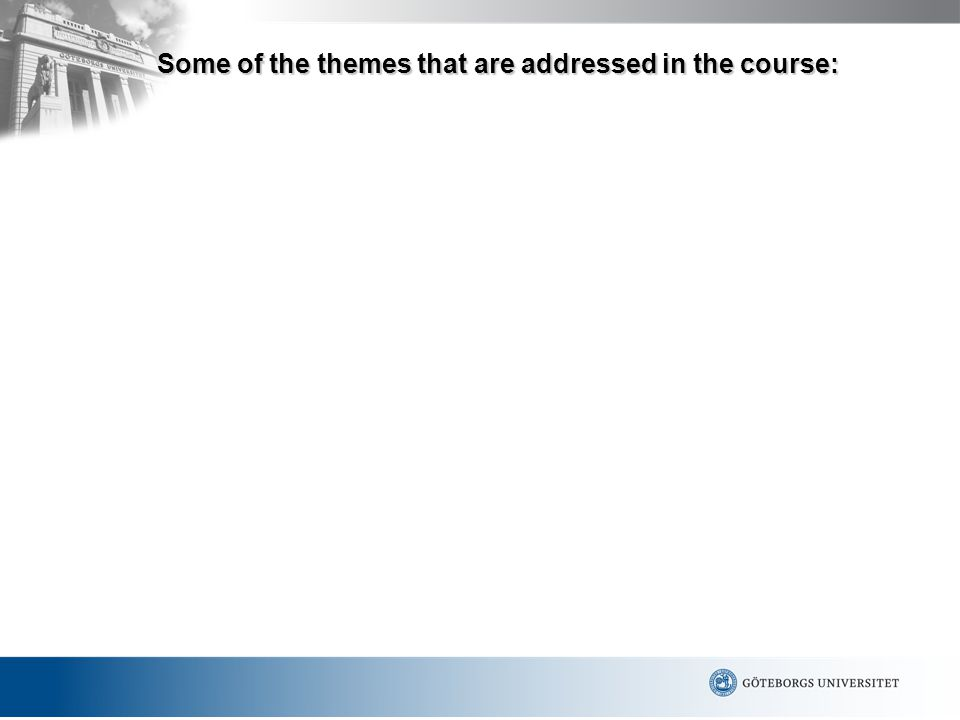Some of the themes that are addressed in the course: