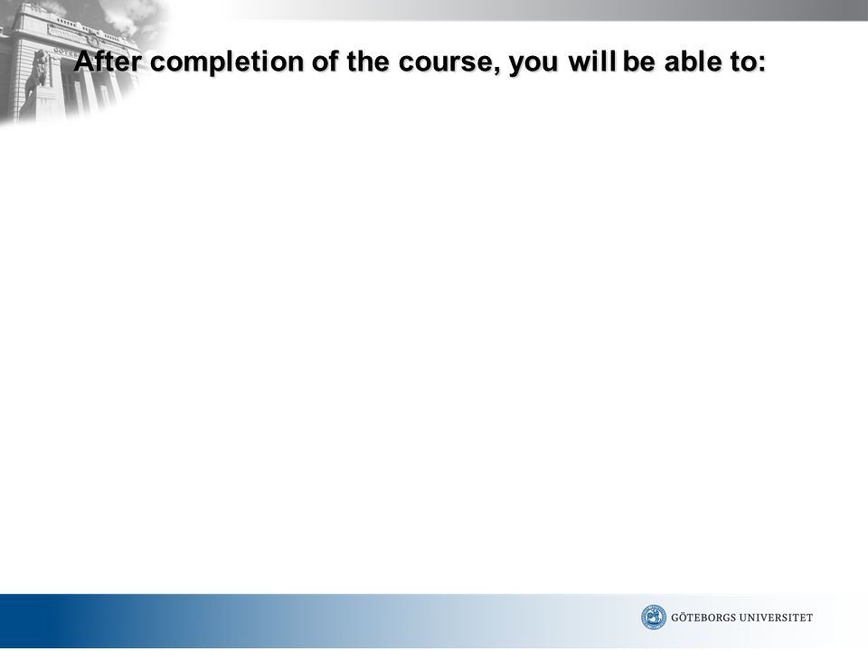 After completion of the course, you will be able to: