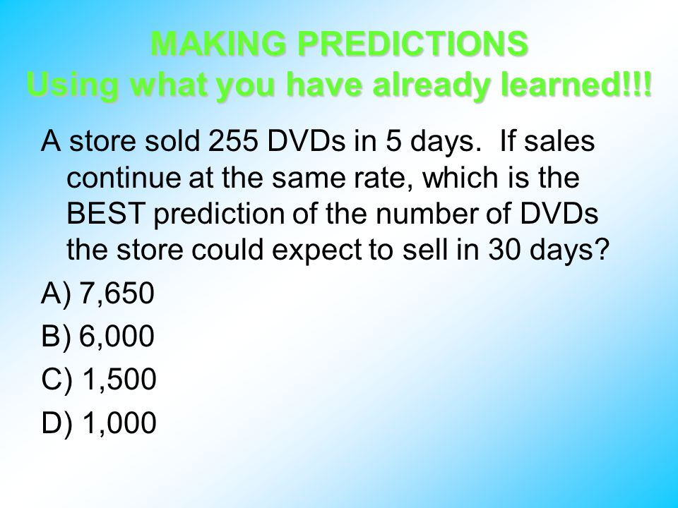 MAKING PREDICTIONS Using what you have already learned!!.