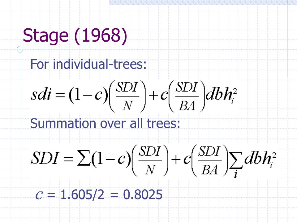 Stage (1968) Summation over all trees: c = 1.605/2 = 0.8025 For individual-trees: