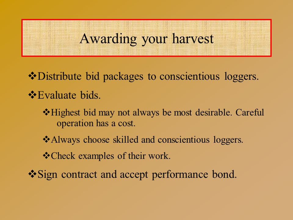 Awarding your harvest  Distribute bid packages to conscientious loggers.