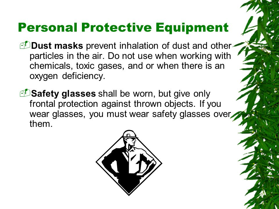 Oklahoma State University Personal Protective Equipment  Dust masks prevent inhalation of dust and other particles in the air.