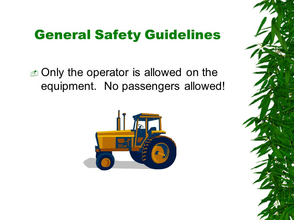 Oklahoma State University General Safety Guidelines  Only the operator is allowed on the equipment.