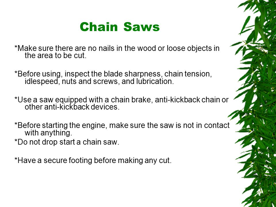 Oklahoma State University Chain Saws *Make sure there are no nails in the wood or loose objects in the area to be cut.