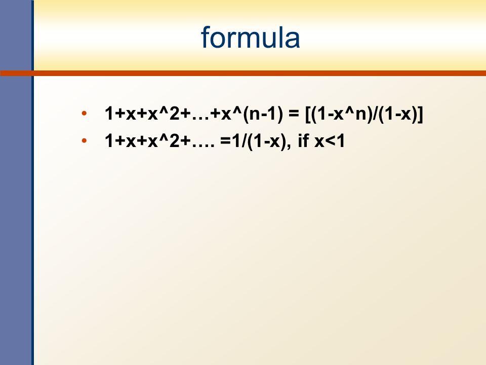 formula 1+x+x^2+…+x^(n-1) = [(1-x^n)/(1-x)] 1+x+x^2+…. =1/(1-x), if x<1