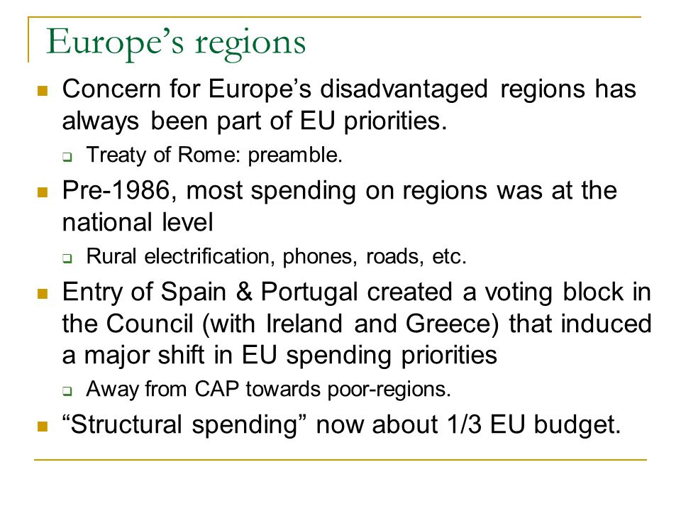 Europe's regions Concern for Europe's disadvantaged regions has always been part of EU priorities.  Treaty of Rome: preamble. Pre-1986, most spending