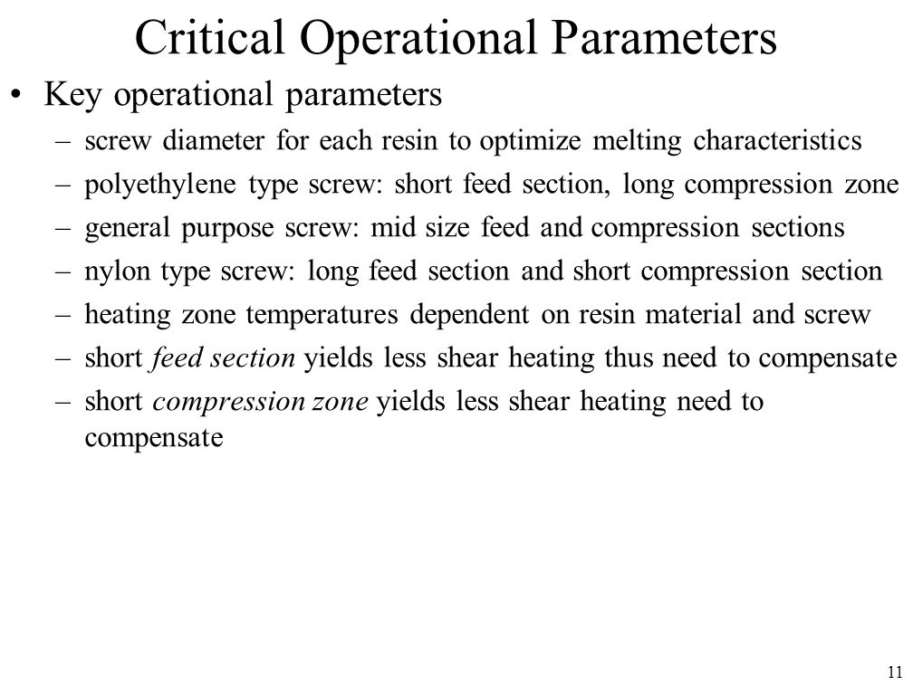 11 Critical Operational Parameters Key operational parameters –screw diameter for each resin to optimize melting characteristics –polyethylene type sc