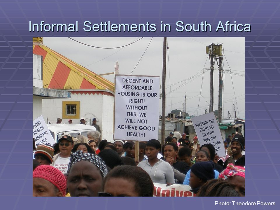Informal Settlements in South Africa Photo: Theodore Powers