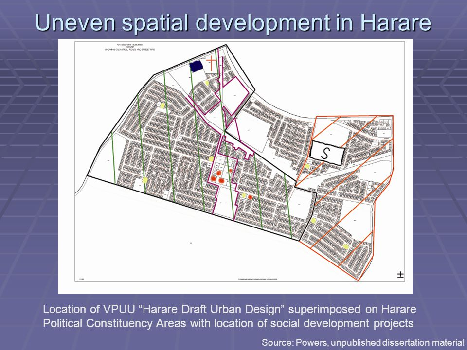 Uneven spatial development in Harare Location of VPUU Harare Draft Urban Design superimposed on Harare Political Constituency Areas with location of social development projects Source: Powers, unpublished dissertation material