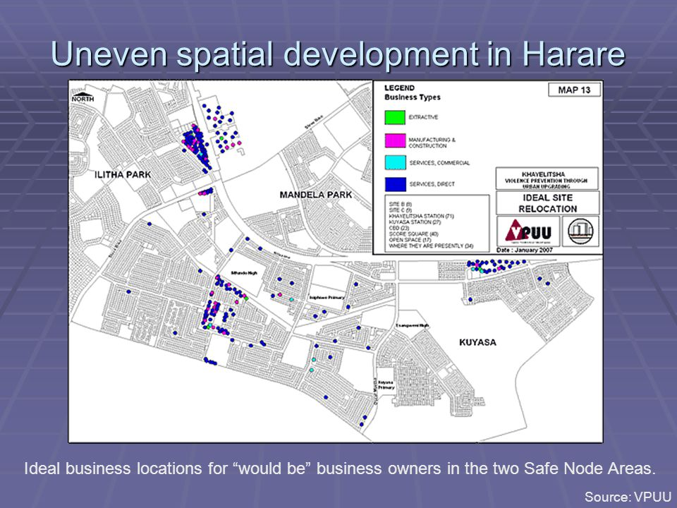 Uneven spatial development in Harare Source: VPUU Ideal business locations for would be business owners in the two Safe Node Areas.