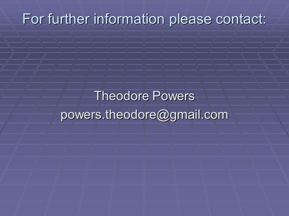 For further information please contact: Theodore Powers powers.theodore@gmail.com