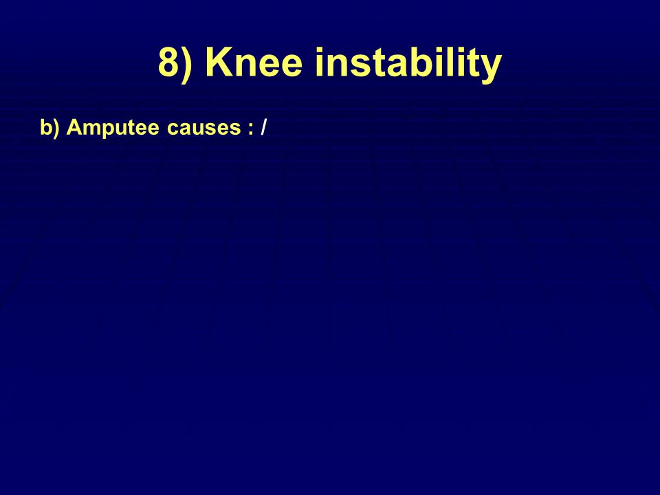 8) Knee instability b) Amputee causes : /